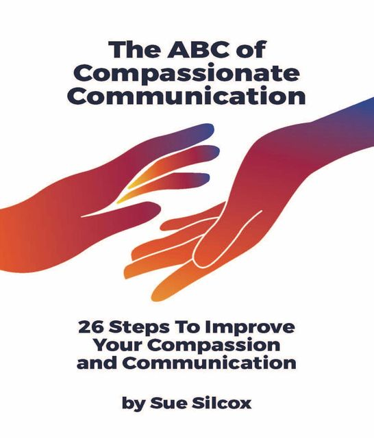 The ABC of Compassionate Communication, Susan Margaret Silcox
