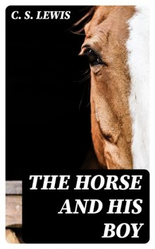 The Horse and his Boy, Clive Staples Lewis