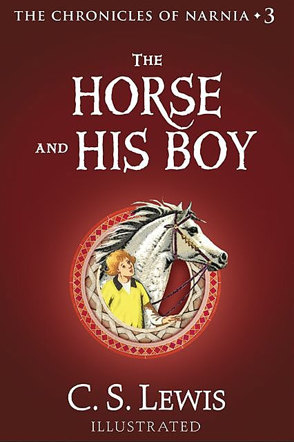 The Chronicles of Narnia 5. The Horse and His Boy, Clive Staples Lewis