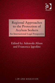 Regional Approaches to the Protection of Asylum Seekers, Ademola Abass