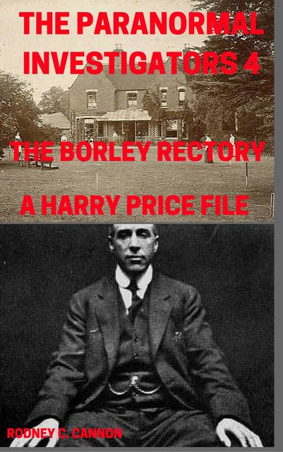 The Paranormal Investigators 4, The Borley Rectory, A Harry Price File, rodney cannon