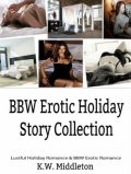 BBW Romance & BBW Erotica: Romance Short Stories Collection, K.W.Middleton