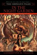In the Night Garden, Catherynne Valente