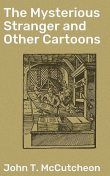 The Mysterious Stranger and Other Cartoons, John T.McCutcheon