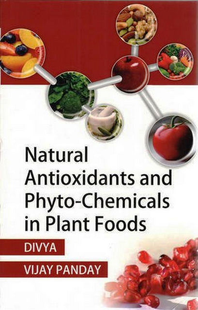 Natural Antioxidants and Phyto-Chemicals in Plant Foods, Divya, Vijay Pandey