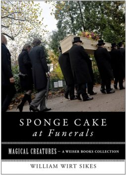 Sponge Cake at Funerals And Other Quaint Old Customs, William Wirt Sikes