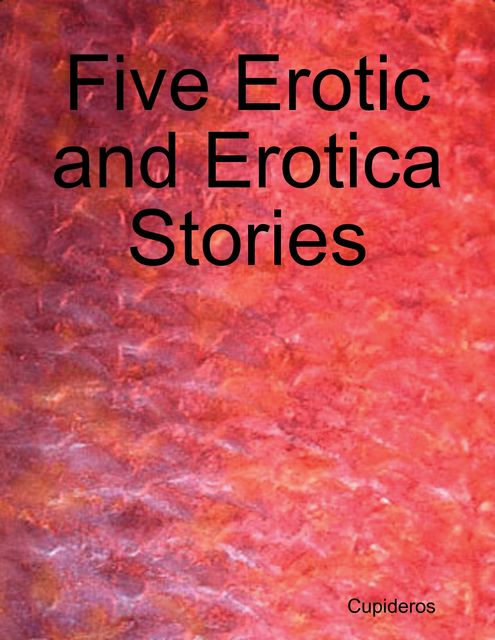 Five Erotic and Erotica Stories, Cupideros