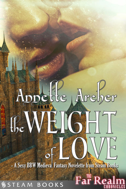 The Weight of Love – A Sexy BBW Medieval Fantasy Novelette from Steam Books, Steam Books, Annette Archer