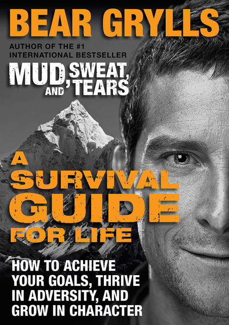 A Survival Guide for Life, Bear Grylls