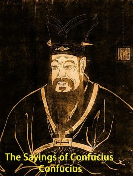 The Sayings of Confucius, Confucius