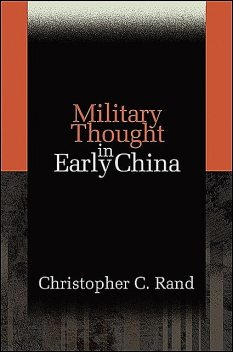 Military Thought in Early China, Christopher C. Rand