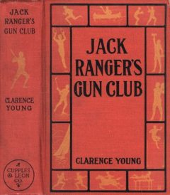 Jack Ranger's Gun Club: or, From Schoolroom to Camp and Trail, Clarence Young