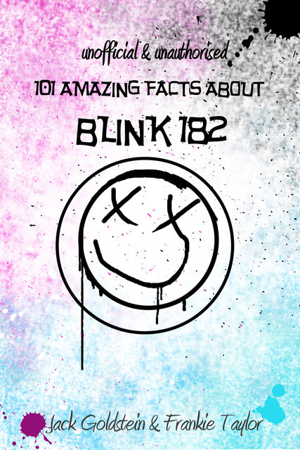 101 Amazing Facts about Blink-182, Jack Goldstein, Frankie Taylor