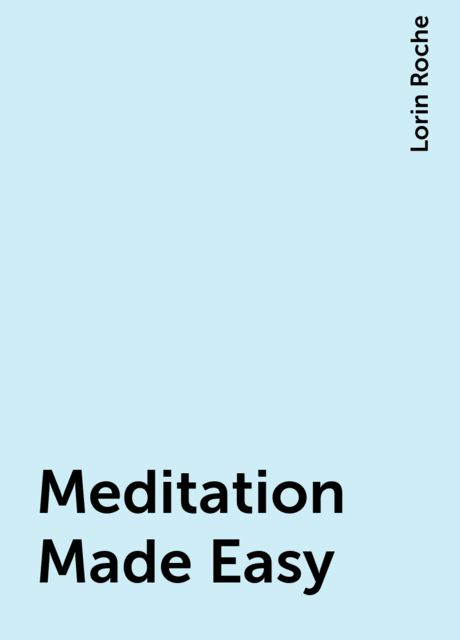 Meditation Made Easy, Lorin Roche