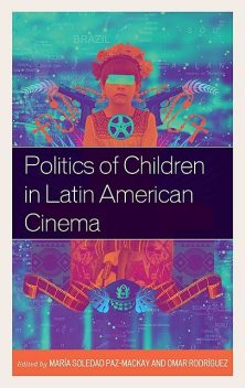 Politics of Children in Latin American Cinema, Norman Cheadle, Argelia Gonzalez, Barbara Fraser-Valencia, Dan Russek, Diana Pifano, Giovanna Pollarolo, Marcela García, Maria Livia do Nascimento, María Soledad Paz-Mackay, Omar Rodriguez, Rafaela Fiore Urizar, Ramiro Armas Austria, Tunico Amancio