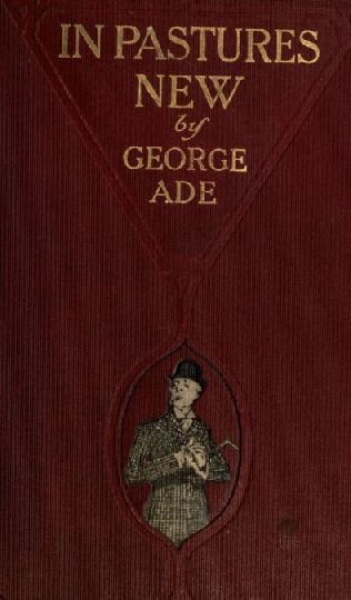 In Pastures New, George Ade