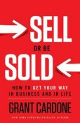 Sell or Be Sold: How to Get Your Way in Business and in Life, Grant Cardone
