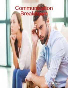 Communications Break-Down – Discover the Root Cause of All Breakups in Relationship, DeeDee Moore