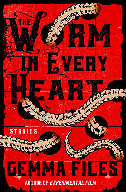 The Worm in Every Heart, Gemma Files
