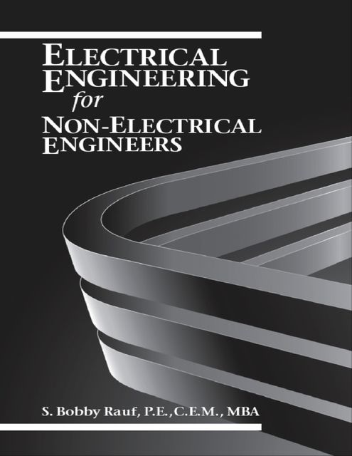 Electrical Engineering for Non-electrical Engineers, M.B.A., C.E.M., P.E., S.Bobby Rauf