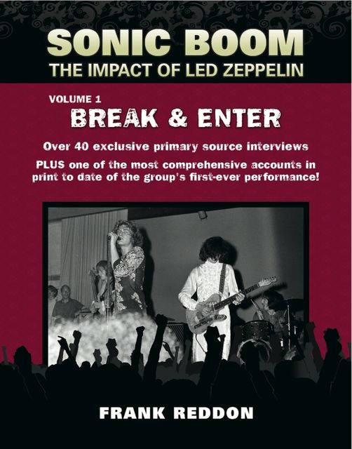 Sonic Boom: The Impact of Led Zeppelin. Volume 1 – Break & Enter, Frank Reddon