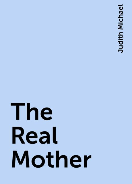 The Real Mother, Judith Michael