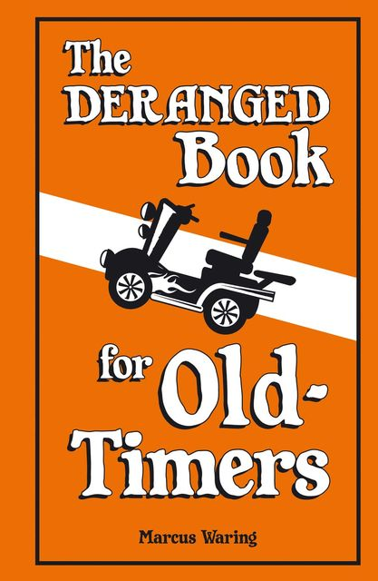 The Deranged Book for Old Timers, Marcus Waring