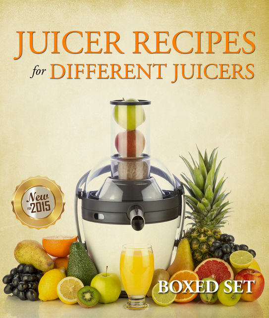Juicer Recipes For Different Juicers, Speedy Publishing