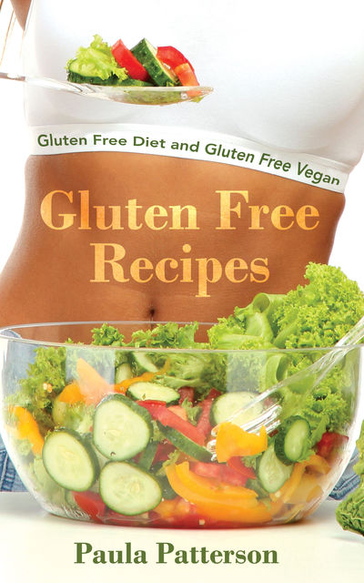 Gluten Free Recipes: Gluten Free Diet and Gluten Free Vegan, Jacqueline Moore, Paula Patterson