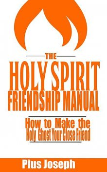 The Holy Spirit Friendship Manual, Pius Joseph