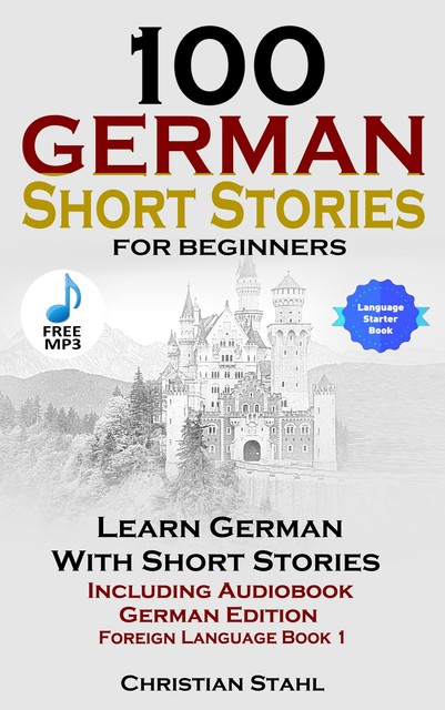 100 German Short Stories for Beginners Learn German with Stories Including Audiobook, Christian Ståhl