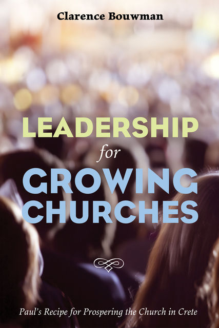 Leadership for Growing Churches, Clarence Bouwman