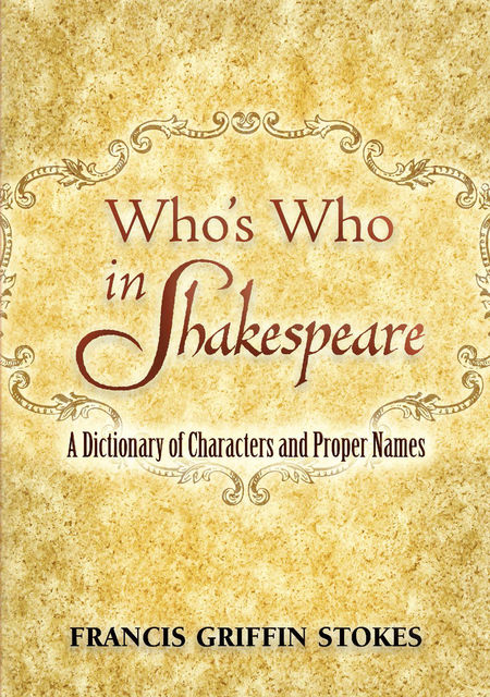 Who's Who in Shakespeare, Francis Griffin Stokes