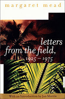 Letters from the Field, 1925–1975, Margaret Mead