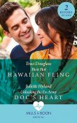 Their Hot Hawaiian Fling / Unlocking The Ex-Army Doc's Heart, Traci Douglass, Juliette Hyland