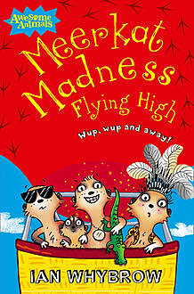 Meerkat Madness Flying High (Awesome Animals), Ian Whybrow