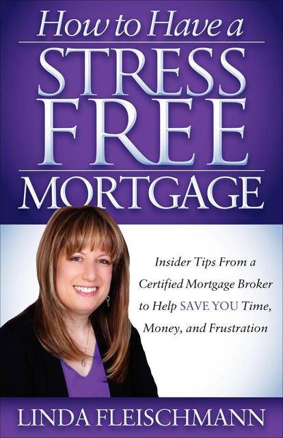 How to Have a Stress Free Mortgage, Linda Fleischmann