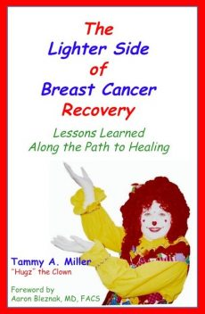 The Lighter Side of Breast Cancer Recovery: Lessons Learned Along the Path to Healing, Tammy Miller