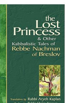 Lost Princess and Other Kabbalistic Tales of Rebbe Nachman of Breslov, Rabbi Aryeh Kaplan