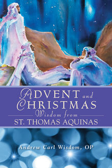 Advent and Christmas Wisdom From St. Thomas Aquinas, Andrew Carl Wisdom