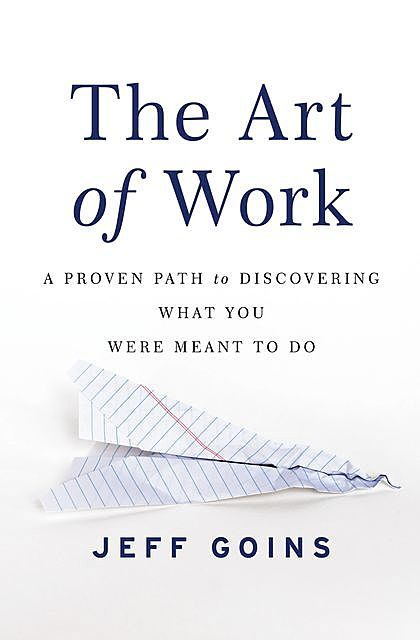 The Art of Work, Jeff Goins