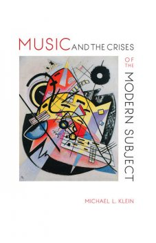 Music and the Crises of the Modern Subject, Michael Klein