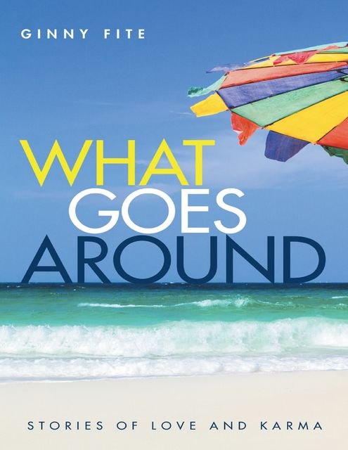 What Goes Around: Stories of Love and Karma, Ginny Fite