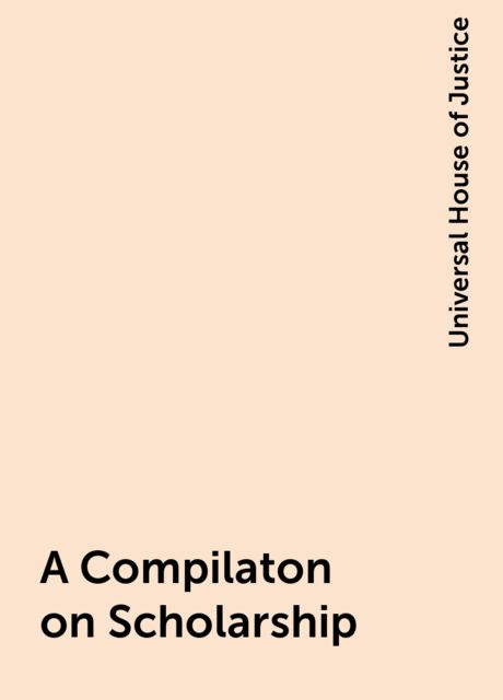 A Compilaton on Scholarship, Universal House of Justice