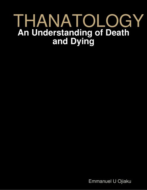 Thanatology: An Understanding of Death and Dying, Emmanuel Ojiaku