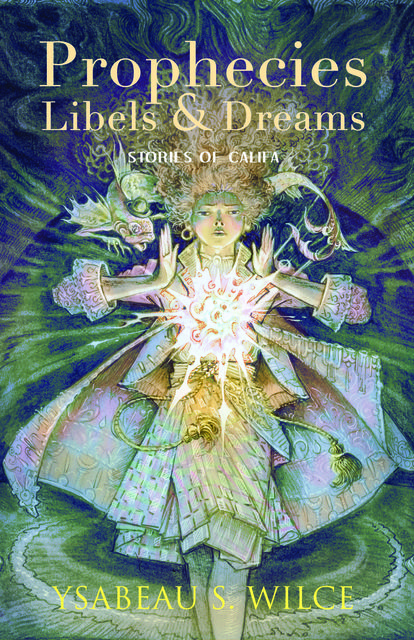 Prophecies, Libels & Dreams, Ysabeau S. Wilce