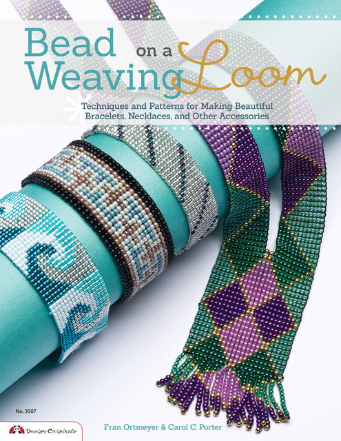 Bead Weaving on a Loom, Carol Porter, Fran Ortmeyer