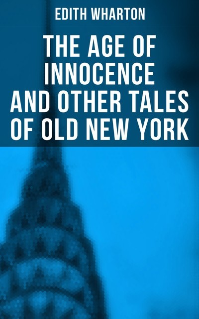 The Age of Innocence and Other Tales of Old New York, Edith Wharton