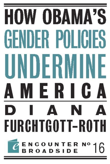 How Obama's Gender Policies Undermine America, Diana Furchtgott-Roth