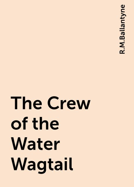 The Crew of the Water Wagtail, R.M.Ballantyne